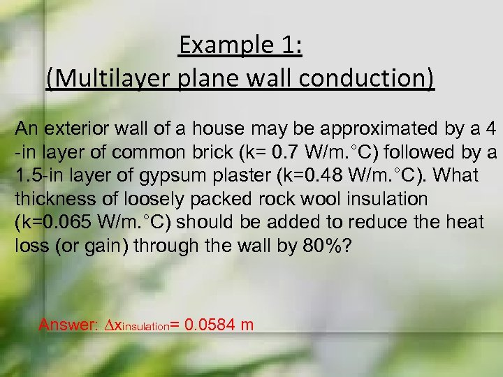 Example 1: (Multilayer plane wall conduction) An exterior wall of a house may be