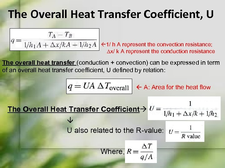 The Overall Heat Transfer Coefficient, U 1/ h A represent the convection resistance; ∆x/