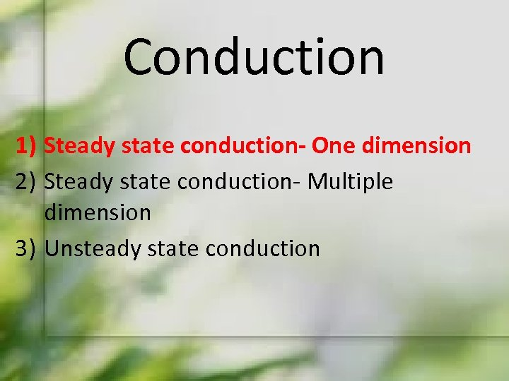 Conduction 1) Steady state conduction- One dimension 2) Steady state conduction- Multiple dimension 3)