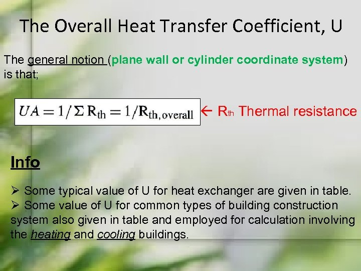 The Overall Heat Transfer Coefficient, U The general notion (plane wall or cylinder coordinate