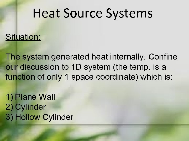 Heat Source Systems Situation: The system generated heat internally. Confine our discussion to 1
