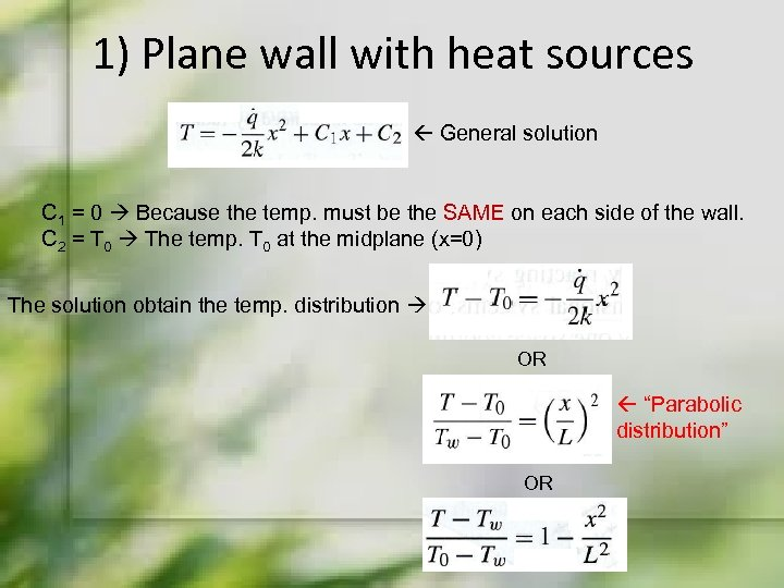 1) Plane wall with heat sources General solution C 1 = 0 Because the