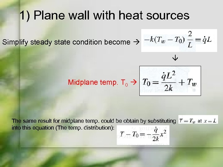 1) Plane wall with heat sources Simplify steady state condition become Midplane temp. T