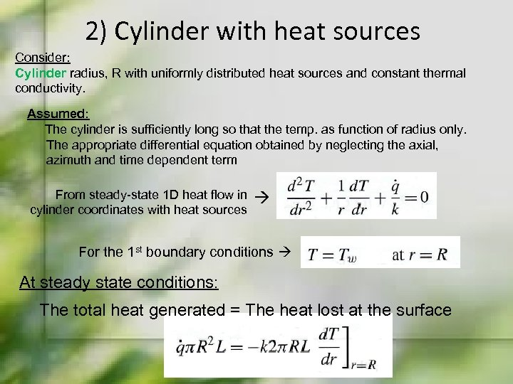 2) Cylinder with heat sources Consider: Cylinder radius, R with uniformly distributed heat sources