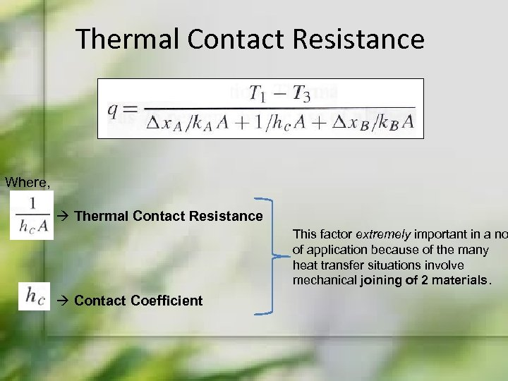 Thermal Contact Resistance Where, Thermal Contact Resistance This factor extremely important in a no