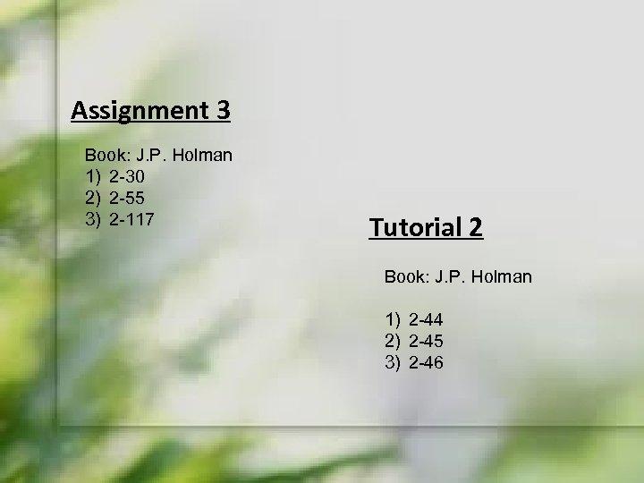 Assignment 3 Book: J. P. Holman 1) 2 -30 2) 2 -55 3) 2