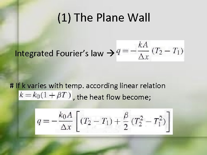 (1) The Plane Wall Integrated Fourier's law # If k varies with temp. according