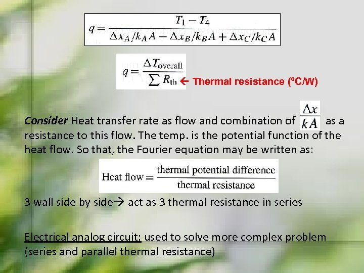 Thermal resistance (°C/W) Consider Heat transfer rate as flow and combination of as
