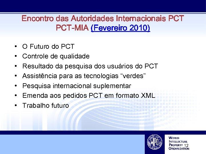 Encontro das Autoridades Internacionais PCT-MIA (Fevereiro 2010) • • O Futuro do PCT Controle