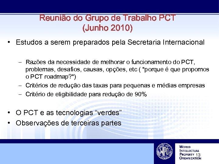 Reunião do Grupo de Trabalho PCT (Junho 2010) • Estudos a serem preparados pela