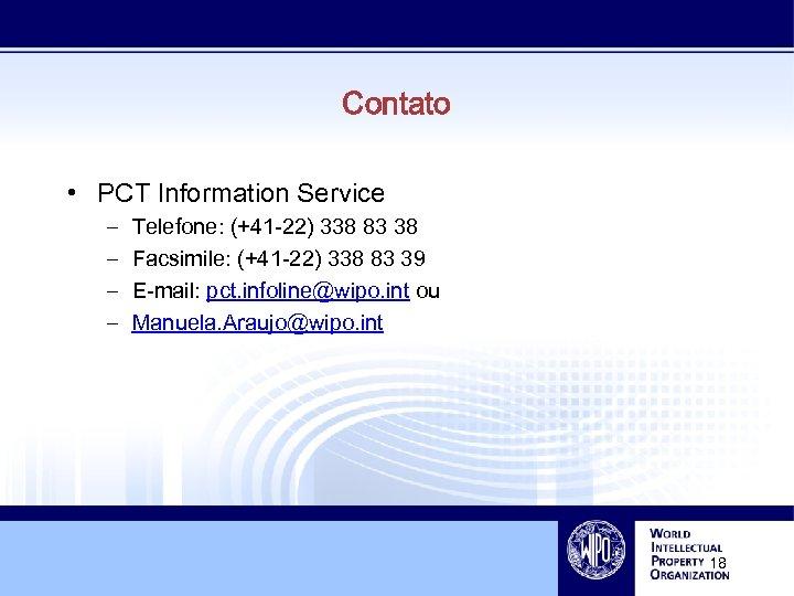 Contato • PCT Information Service – – Telefone: (+41 -22) 338 83 38 Facsimile: