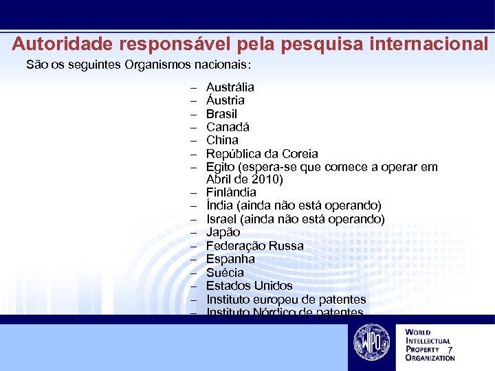 Autoridade responsável pela pesquisa internacional São os seguintes Organismos nacionais: – – – –