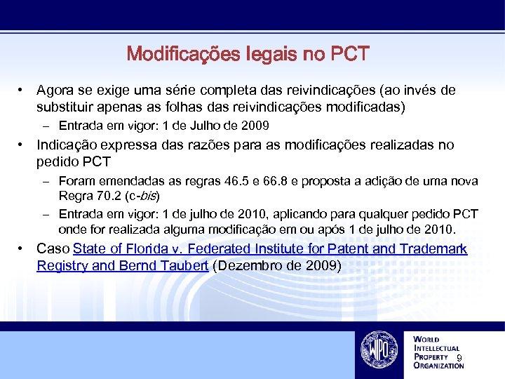 Modificações legais no PCT • Agora se exige uma série completa das reivindicações (ao