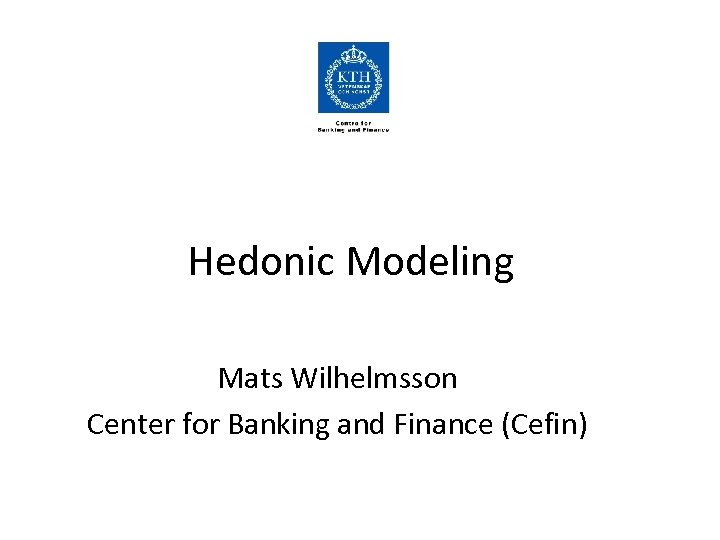 Hedonic Modeling Mats Wilhelmsson Center for Banking and Finance (Cefin)