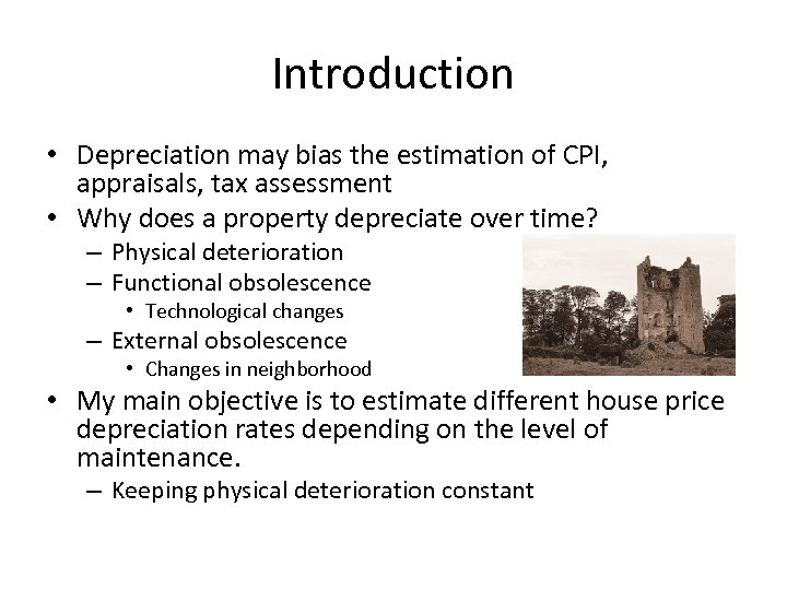 Introduction • Depreciation may bias the estimation of CPI, appraisals, tax assessment • Why