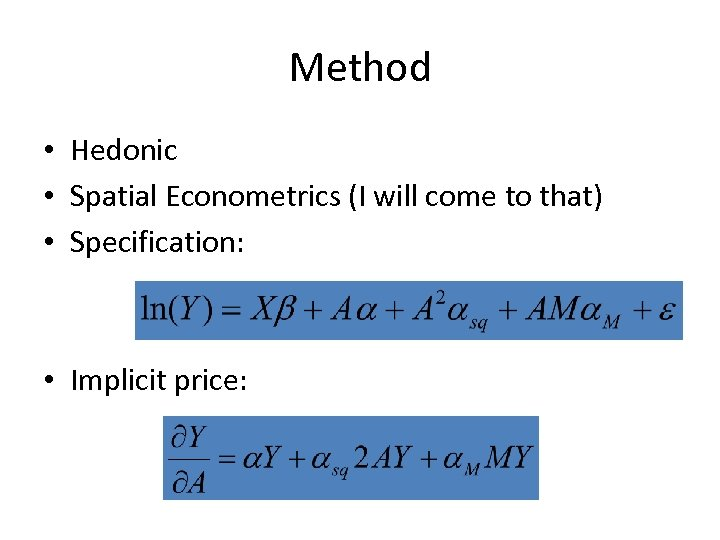Method • Hedonic • Spatial Econometrics (I will come to that) • Specification: •