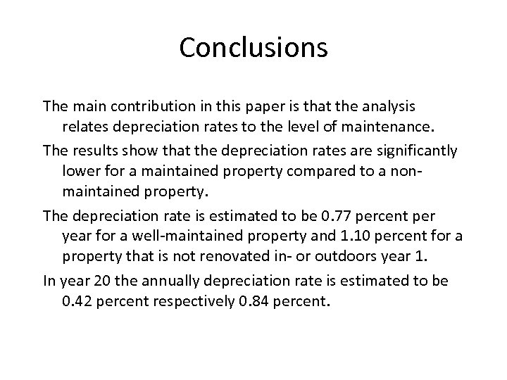 Conclusions The main contribution in this paper is that the analysis relates depreciation rates