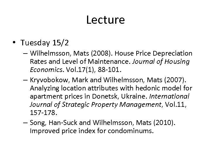 Lecture • Tuesday 15/2 – Wilhelmsson, Mats (2008). House Price Depreciation Rates and Level