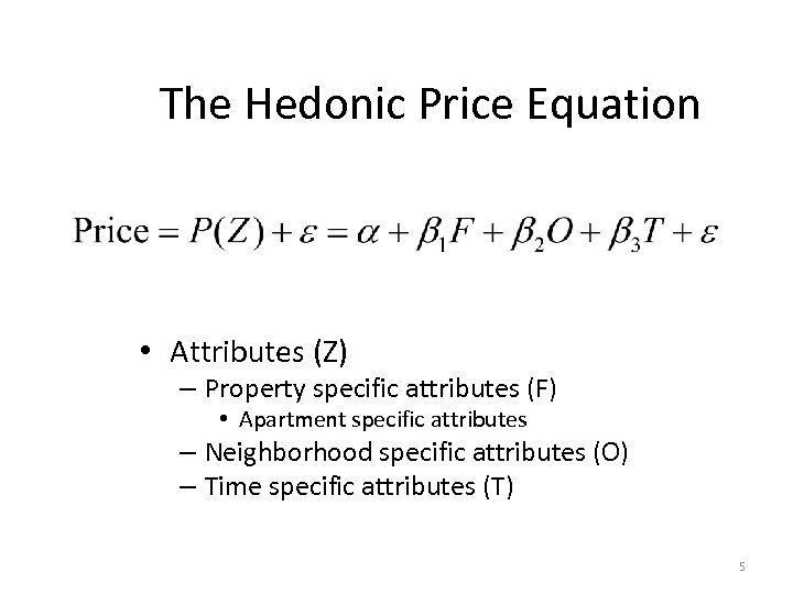 The Hedonic Price Equation • Attributes (Z) – Property specific attributes (F) • Apartment