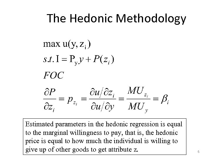 The Hedonic Methodology Estimated parameters in the hedonic regression is equal to the marginal