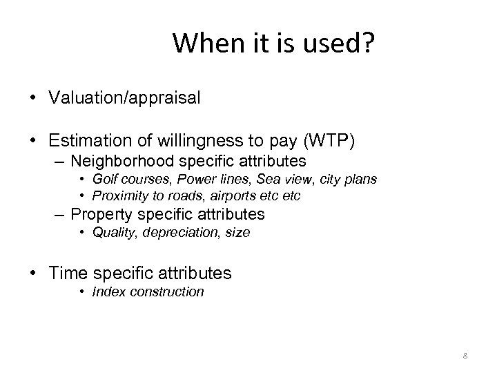 When it is used? • Valuation/appraisal • Estimation of willingness to pay (WTP) –