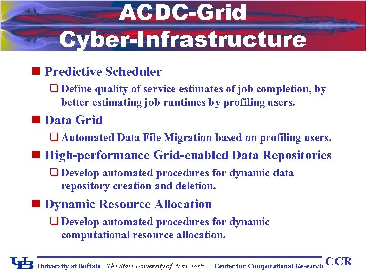 ACDC-Grid Cyber-Infrastructure n Predictive Scheduler q Define quality of service estimates of job completion,