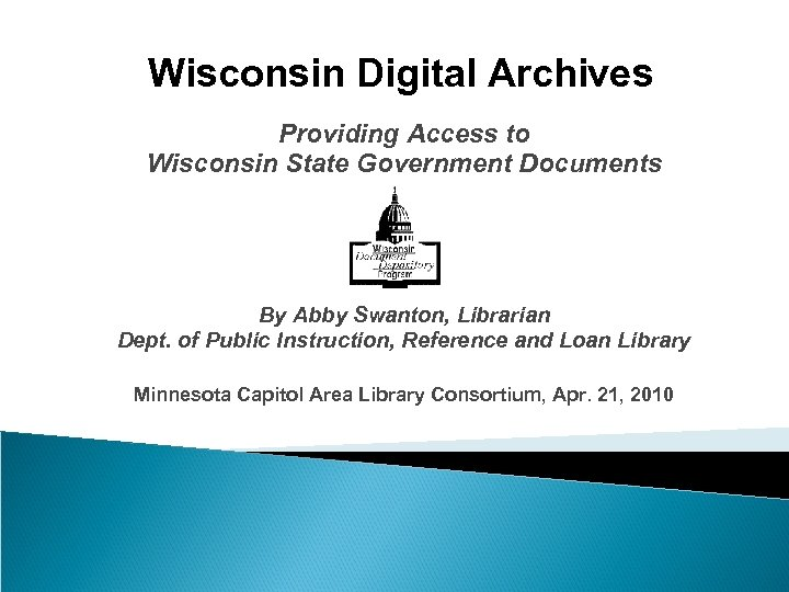 Wisconsin Digital Archives Providing Access to Wisconsin State Government Documents By Abby Swanton, Librarian