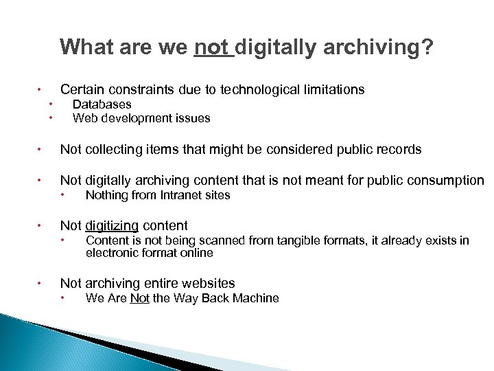 What are we not digitally archiving? Certain constraints due to technological limitations Databases Web