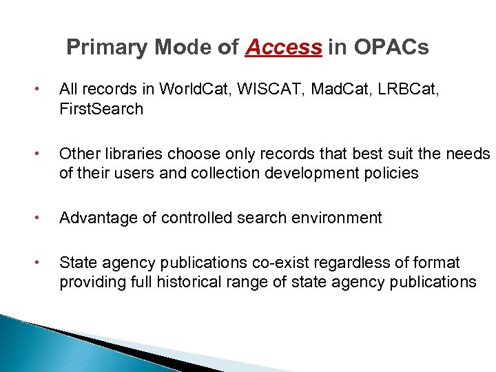 Primary Mode of Access in OPACs All records in World. Cat, WISCAT, Mad. Cat,