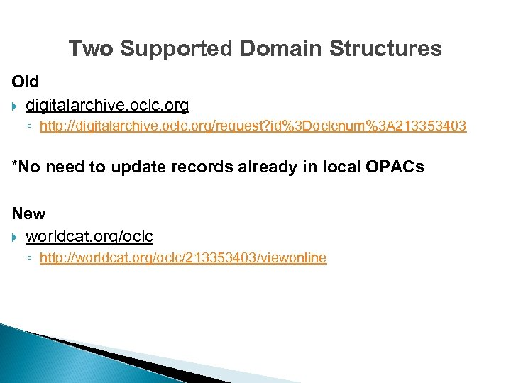 Two Supported Domain Structures Old digitalarchive. oclc. org ◦ http: //digitalarchive. oclc. org/request? id%3