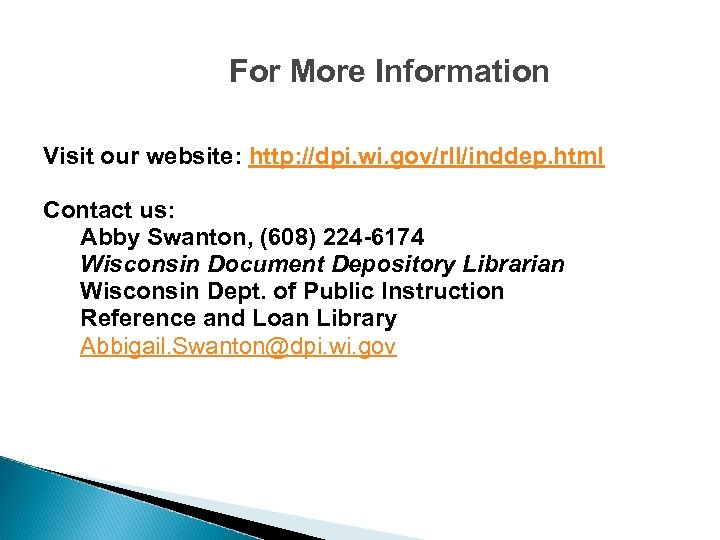 For More Information Visit our website: http: //dpi. wi. gov/rll/inddep. html Contact us: Abby