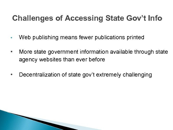 Challenges of Accessing State Gov't Info • Web publishing means fewer publications printed •