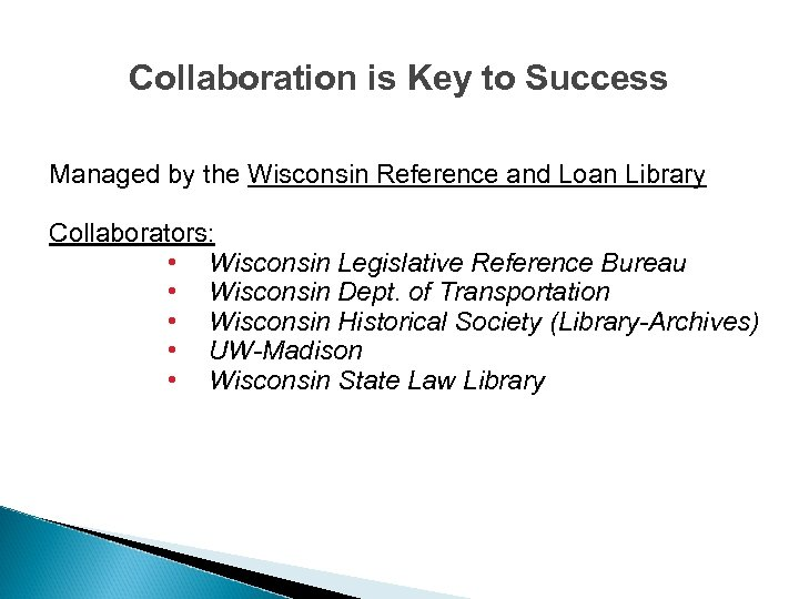Collaboration is Key to Success Managed by the Wisconsin Reference and Loan Library Collaborators: