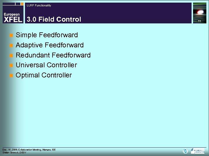 LLRF Functionality 3. 0 Field Control n n n Simple Feedforward Adaptive Feedforward Redundant