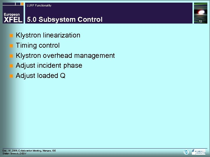 LLRF Functionality 5. 0 Subsystem Control n n n Klystron linearization Timing control Klystron