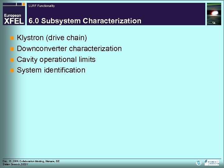 LLRF Functionality 6. 0 Subsystem Characterization Klystron (drive chain) n Downconverter characterization n Cavity