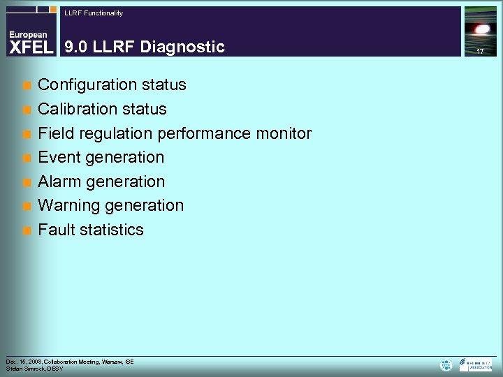 LLRF Functionality 9. 0 LLRF Diagnostic n n n n Configuration status Calibration status