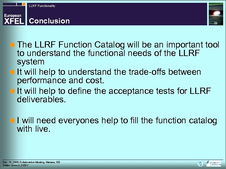 LLRF Functionality Conclusion 22 n The LLRF Function Catalog will be an important tool
