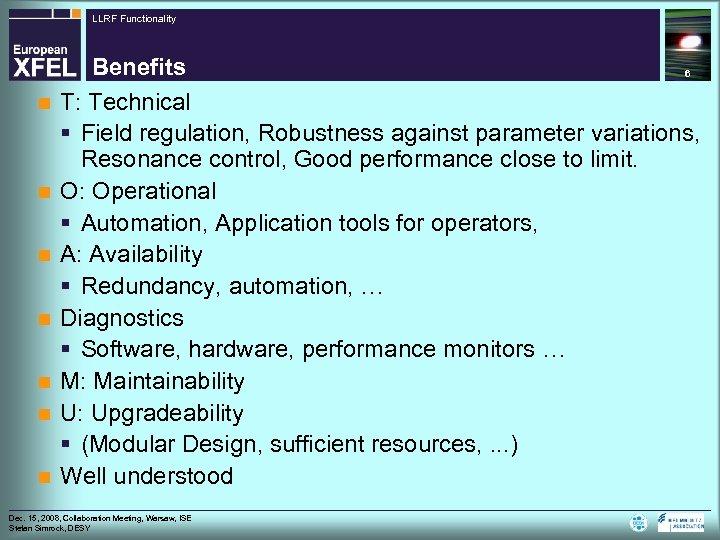 LLRF Functionality n n n n Benefits 6 T: Technical § Field regulation, Robustness