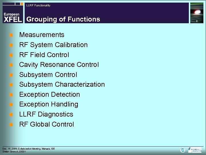 LLRF Functionality Grouping of Functions n n n n n Measurements RF System Calibration