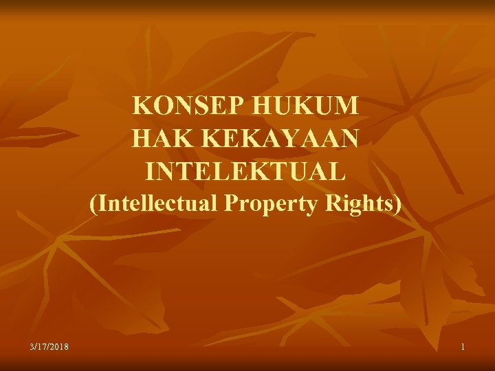 KONSEP HUKUM HAK KEKAYAAN INTELEKTUAL (Intellectual Property Rights) 3/17/2018 1