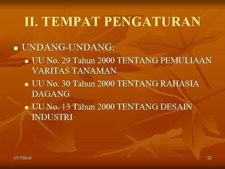 II. TEMPAT PENGATURAN n UNDANG-UNDANG: n n n 3/17/2018 UU No. 29 Tahun 2000