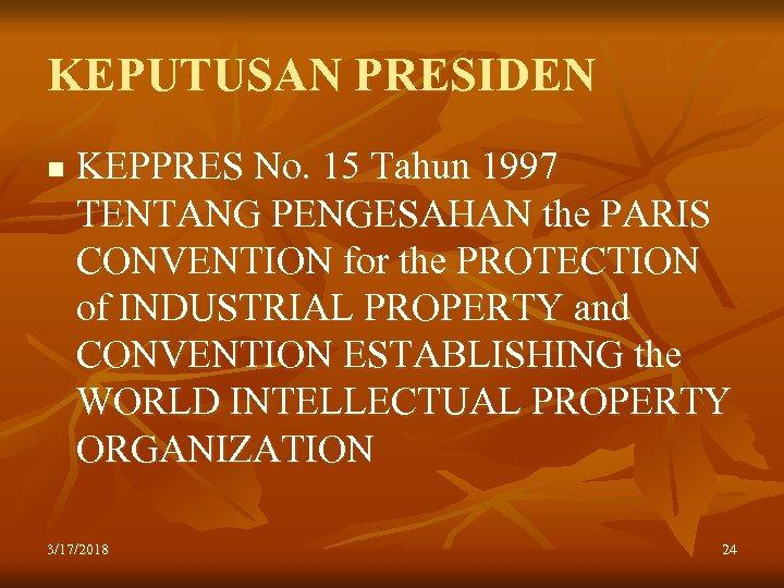 KEPUTUSAN PRESIDEN n KEPPRES No. 15 Tahun 1997 TENTANG PENGESAHAN the PARIS CONVENTION for