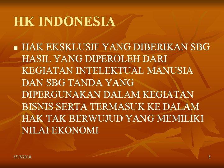 HK INDONESIA n HAK EKSKLUSIF YANG DIBERIKAN SBG HASIL YANG DIPEROLEH DARI KEGIATAN INTELEKTUAL