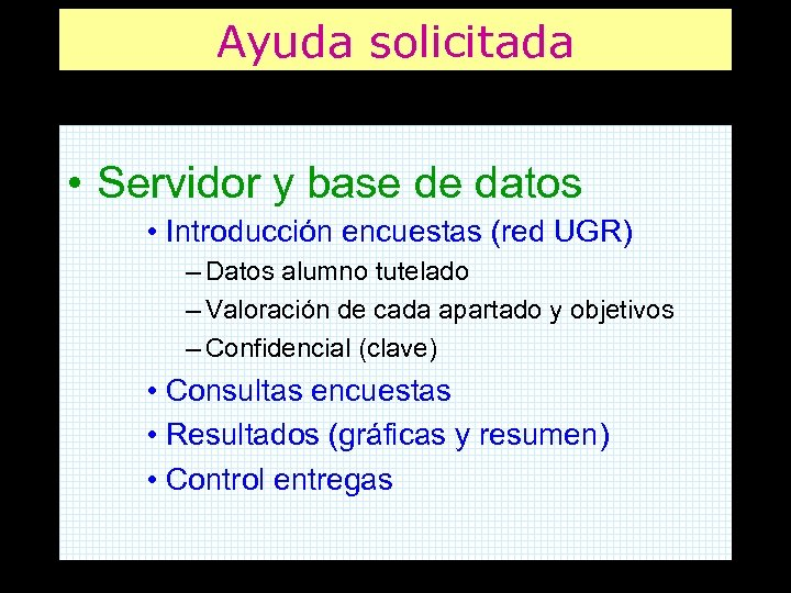 Ayuda solicitada • Servidor y base de datos • Introducción encuestas (red UGR) –