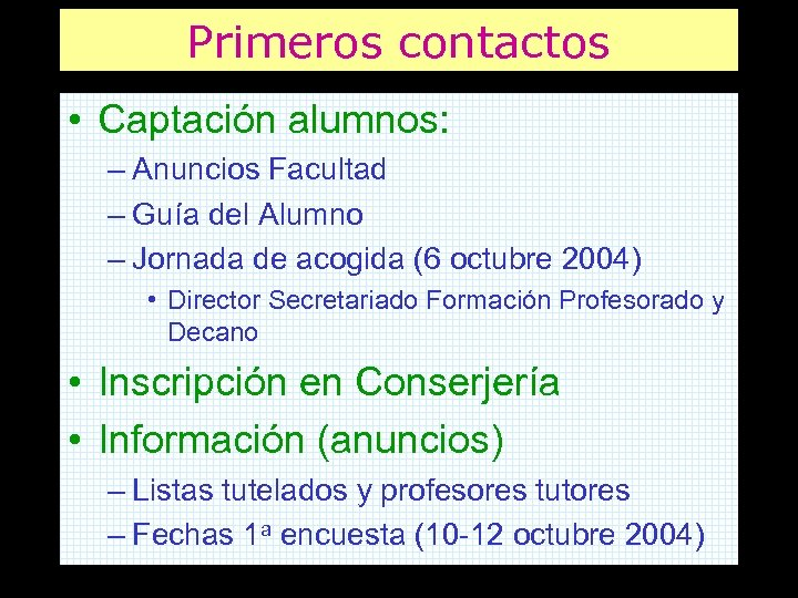 Primeros contactos • Captación alumnos: – Anuncios Facultad – Guía del Alumno – Jornada