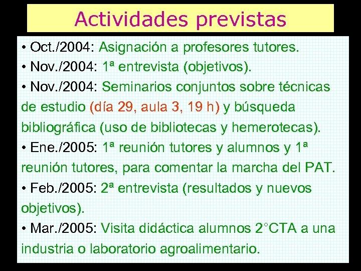 Actividades previstas • Oct. /2004: Asignación a profesores tutores. • Nov. /2004: 1ª entrevista