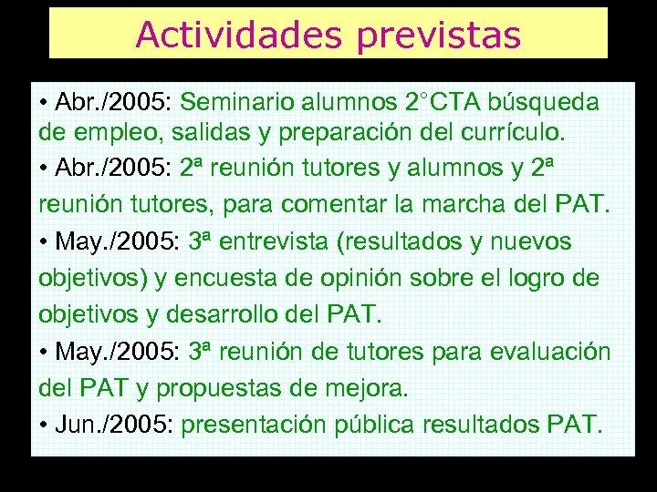 Actividades previstas • Abr. /2005: Seminario alumnos 2°CTA búsqueda de empleo, salidas y preparación