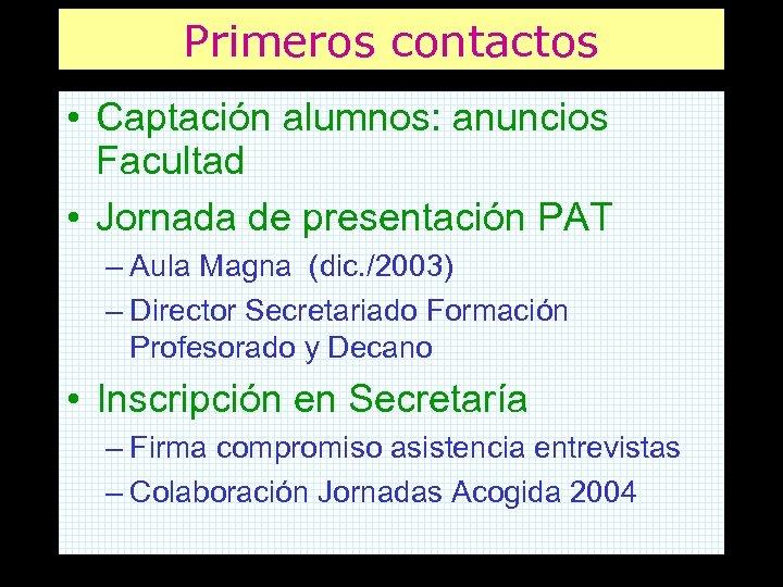 Primeros contactos • Captación alumnos: anuncios Facultad • Jornada de presentación PAT – Aula