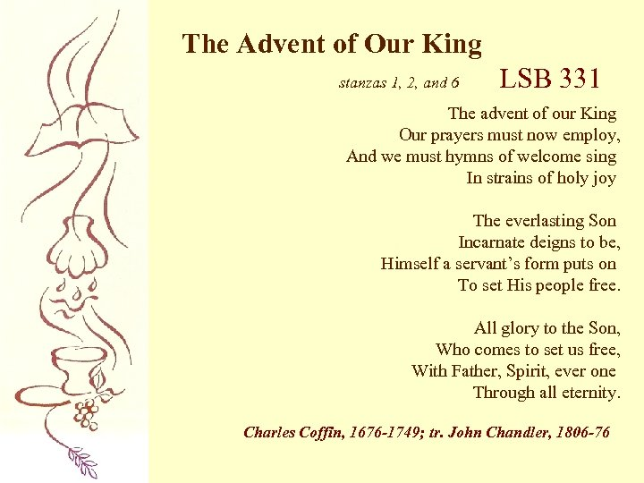 The Advent of Our King stanzas 1, 2, and 6 LSB 331 The advent
